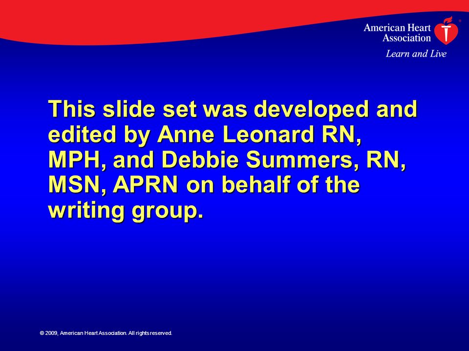This slide set was developed and edited by Anne Leonard RN, MPH, and Debbie Summers, RN, MSN, APRN on behalf of the writing group.