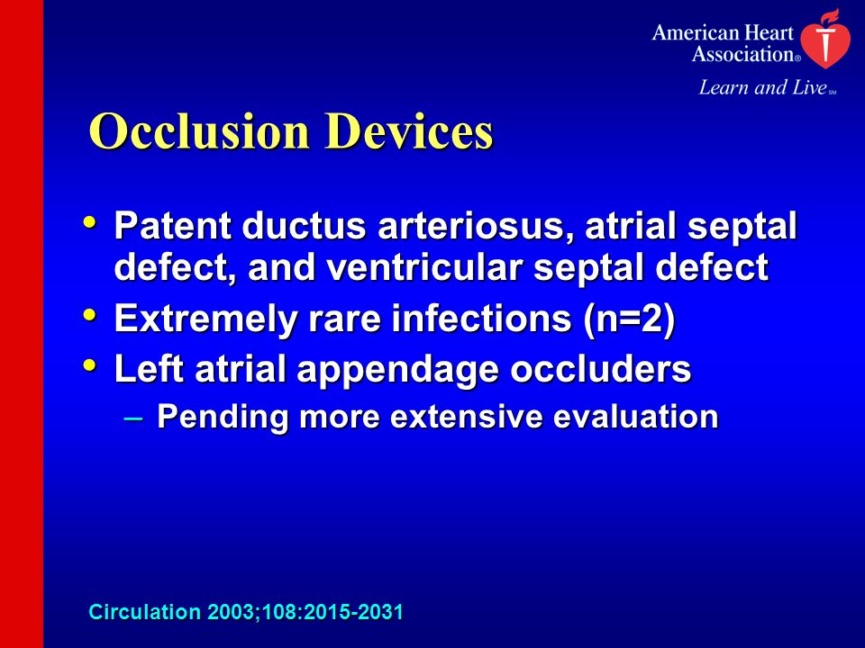 Occlusion Devices Patent ductus arteriosus, atrial septal defect, and ventricular septal defect. Extremely rare infections (n=2)