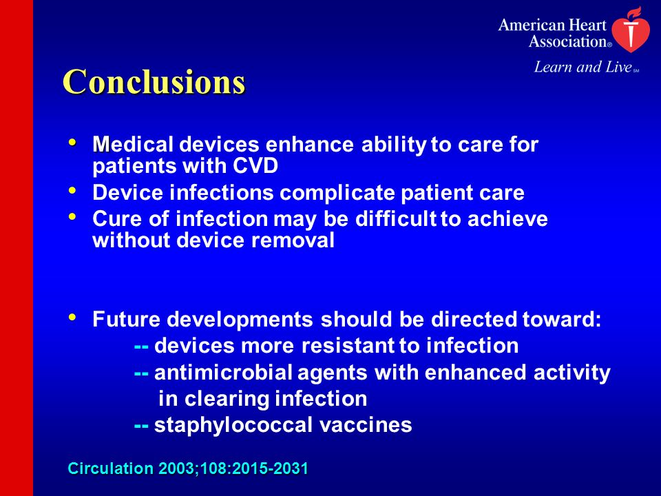 Conclusions Medical devices enhance ability to care for patients with CVD. Device infections complicate patient care.