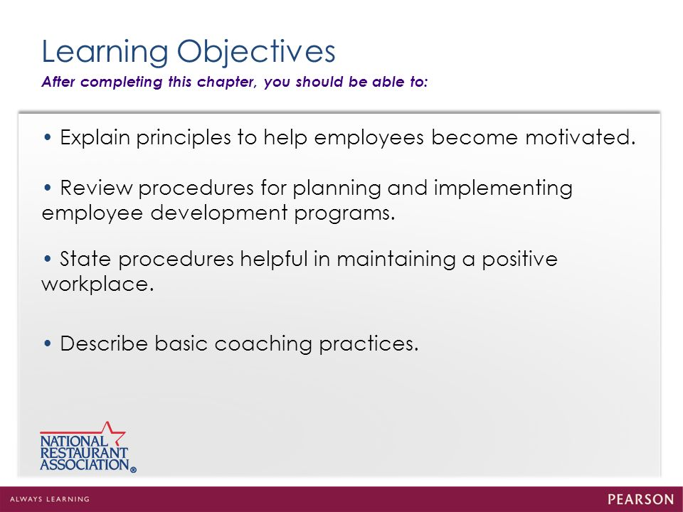 Learning Objectives After completing this chapter, you should be able to: • Explain principles to help employees become motivated.