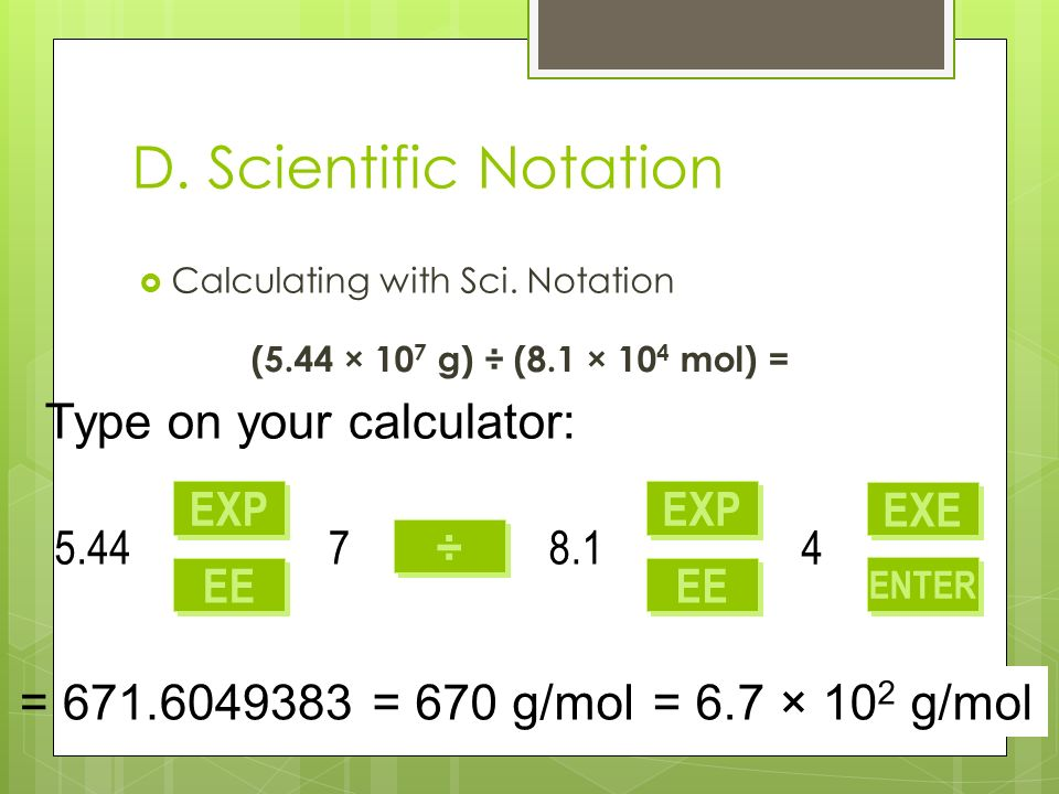 D. Scientific Notation Type on your calculator: =