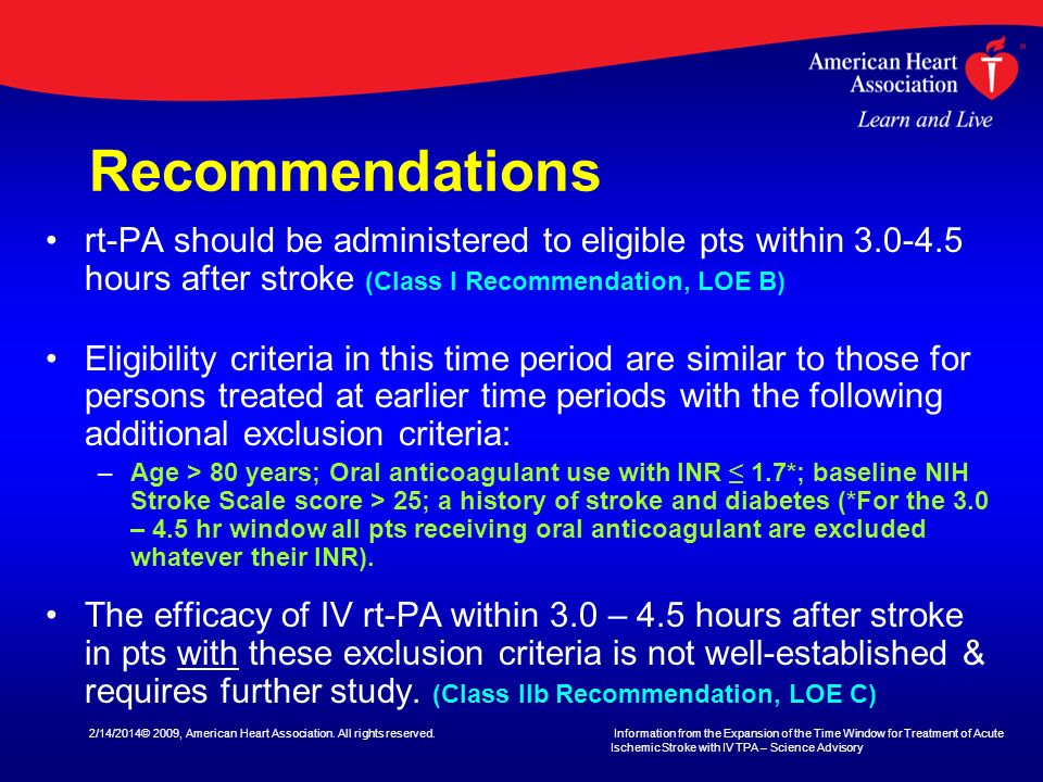 Recommendations rt-PA should be administered to eligible pts within 3.0-4.5 hours after stroke (Class I Recommendation, LOE B)