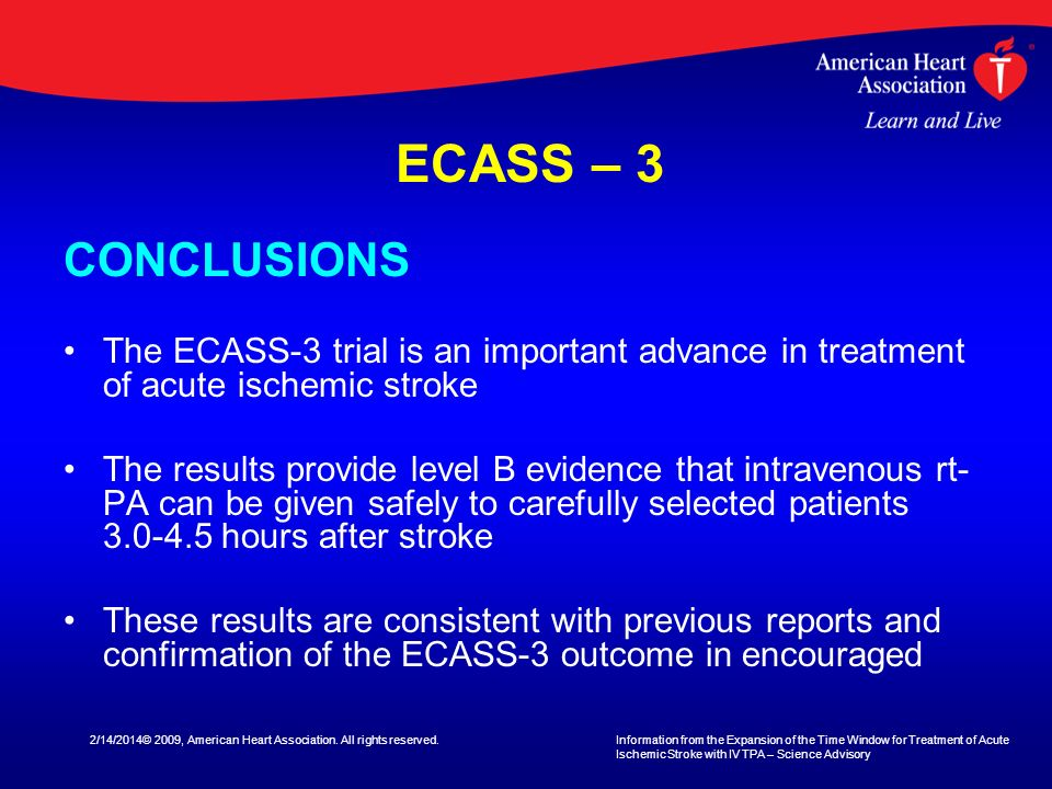 ECASS – 3 CONCLUSIONS. The ECASS-3 trial is an important advance in treatment of acute ischemic stroke.