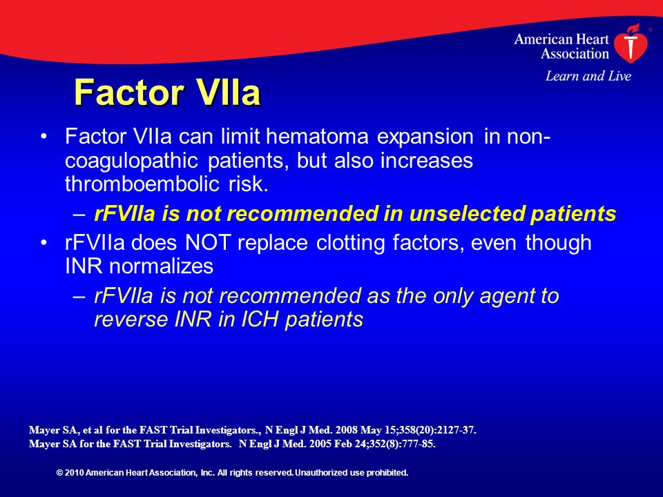 Factor VIIa Factor VIIa can limit hematoma expansion in non-coagulopathic patients, but also increases thromboembolic risk.