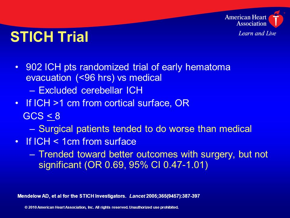 STICH Trial 902 ICH pts randomized trial of early hematoma evacuation (<96 hrs) vs medical. Excluded cerebellar ICH.