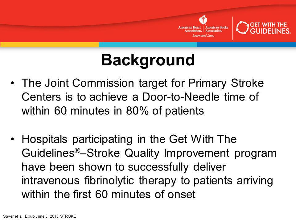 Background The Joint Commission target for Primary Stroke Centers is to achieve a Door-to-Needle time of within 60 minutes in 80% of patients.