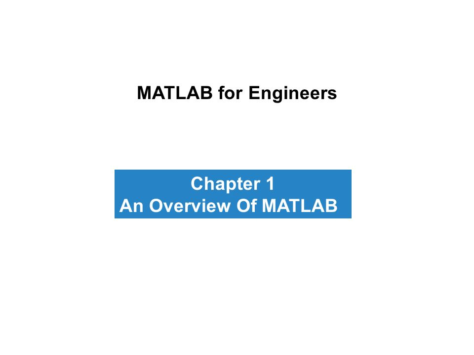 MATLAB For Engineers Chapter 1 An Overview Of MATLAB