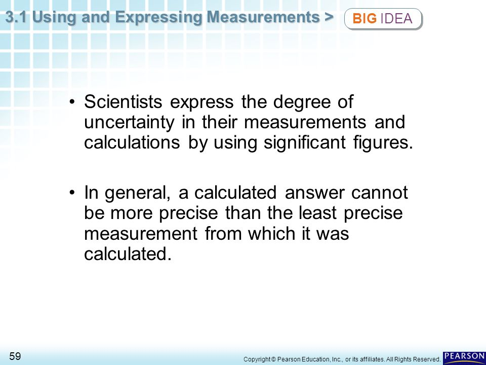 BIG IDEA Scientists express the degree of uncertainty in their measurements and calculations by using significant figures.