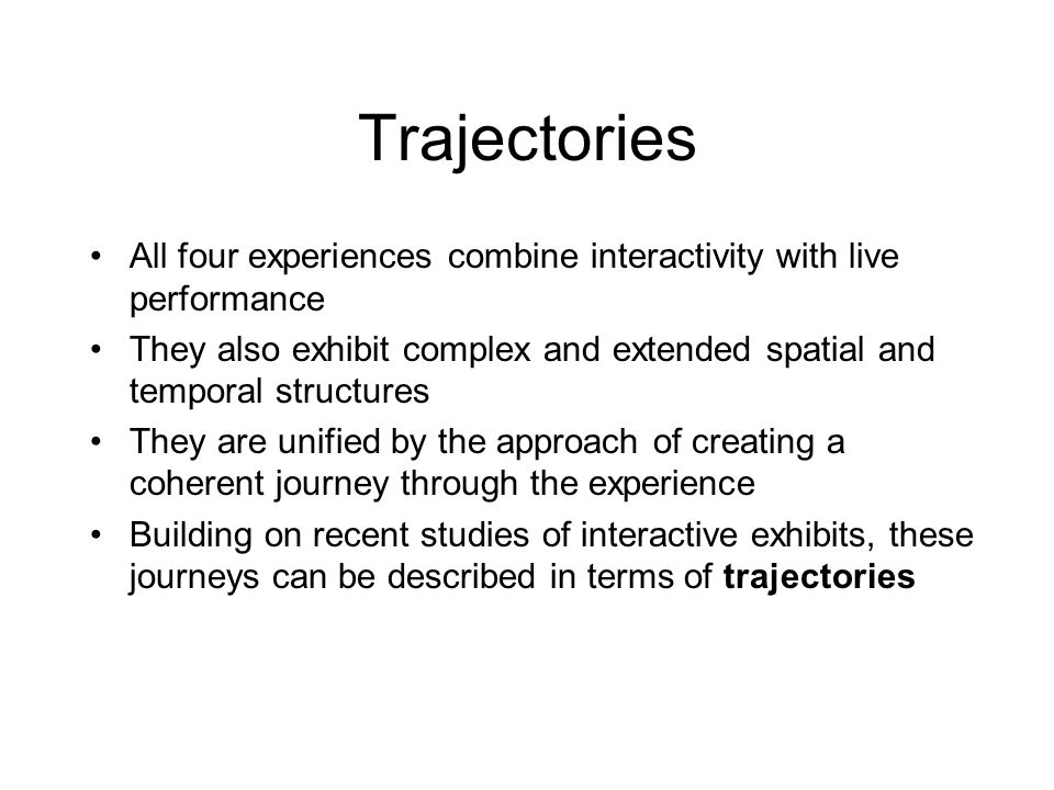 Trajectories All four experiences combine interactivity with live performance.