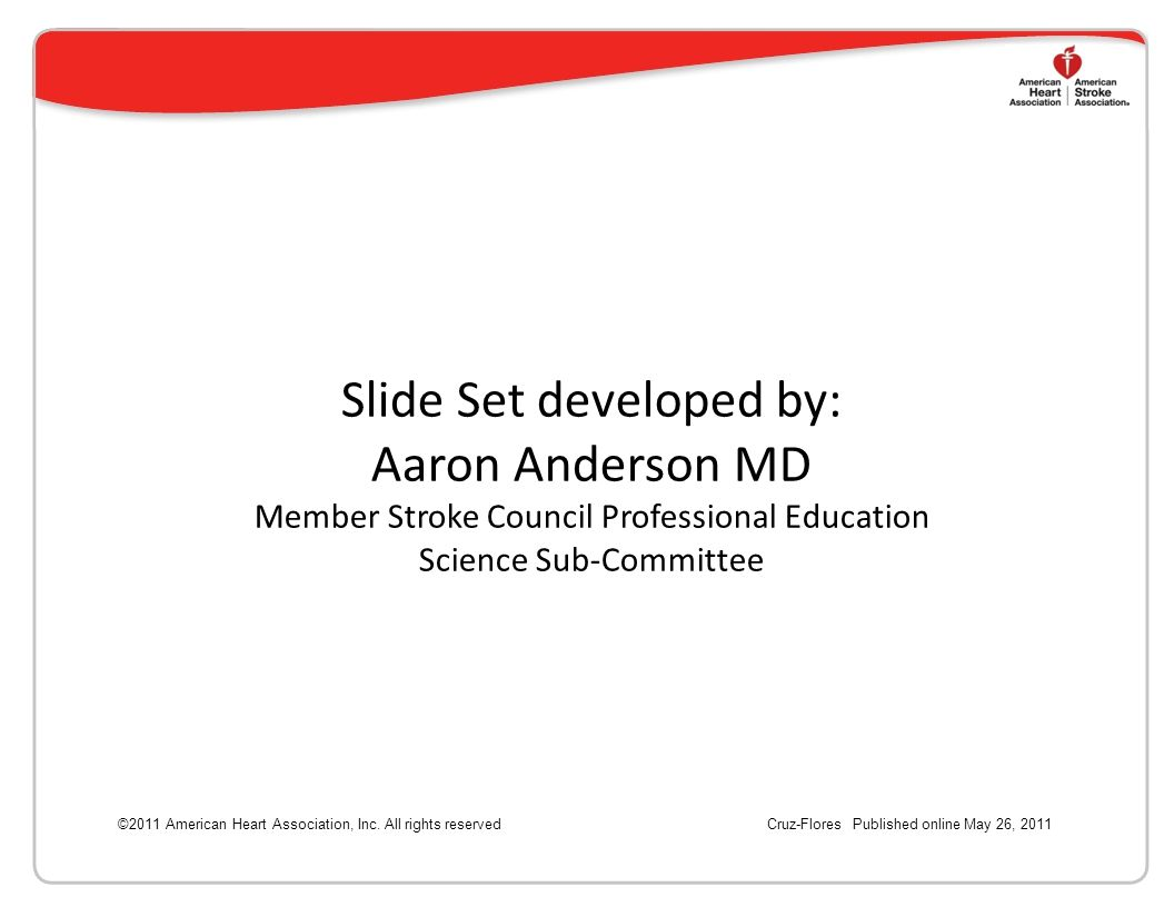 Slide Set developed by: Aaron Anderson MD Member Stroke Council Professional Education Science Sub-Committee