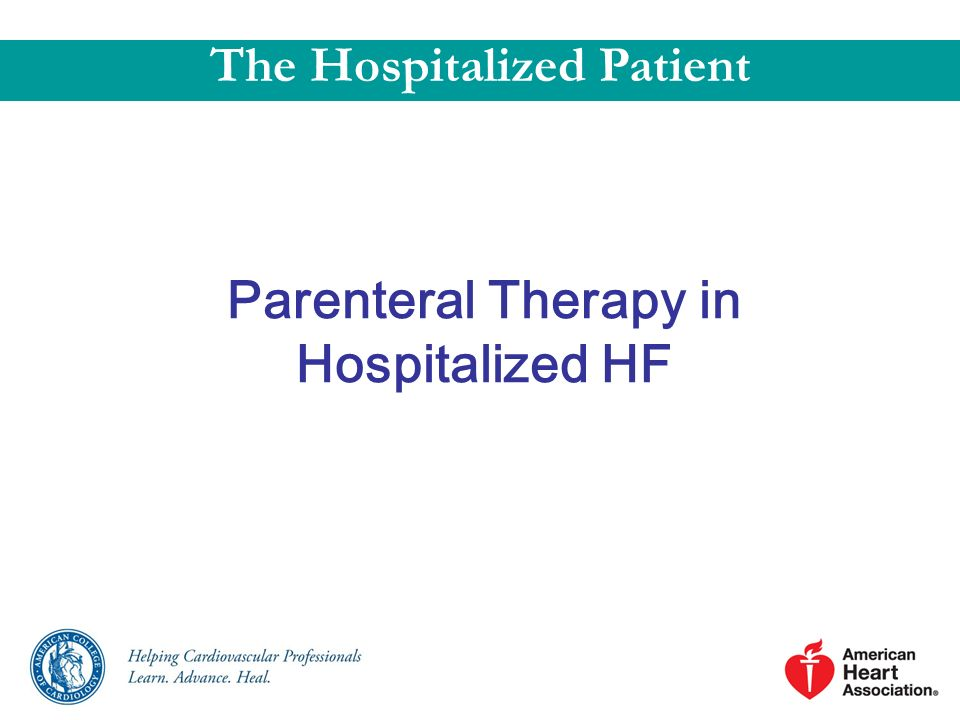 The Hospitalized Patient Parenteral Therapy in Hospitalized HF