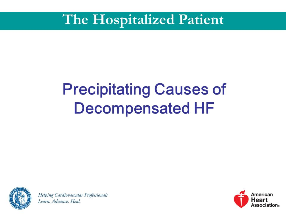 The Hospitalized Patient Precipitating Causes of Decompensated HF