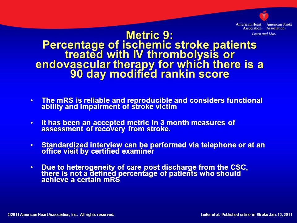 Metric 9: Percentage of ischemic stroke patients treated with IV thrombolysis or endovascular therapy for which there is a 90 day modified rankin score