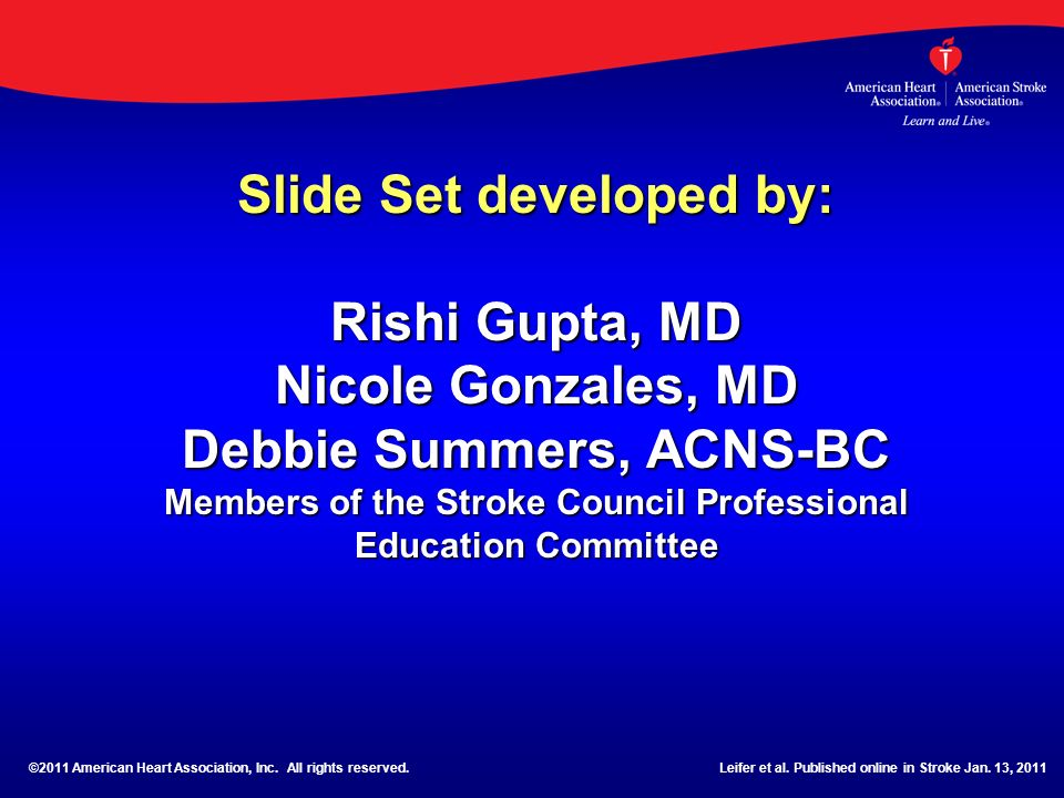 Slide Set developed by: Rishi Gupta, MD Nicole Gonzales, MD Debbie Summers, ACNS-BC Members of the Stroke Council Professional Education Committee