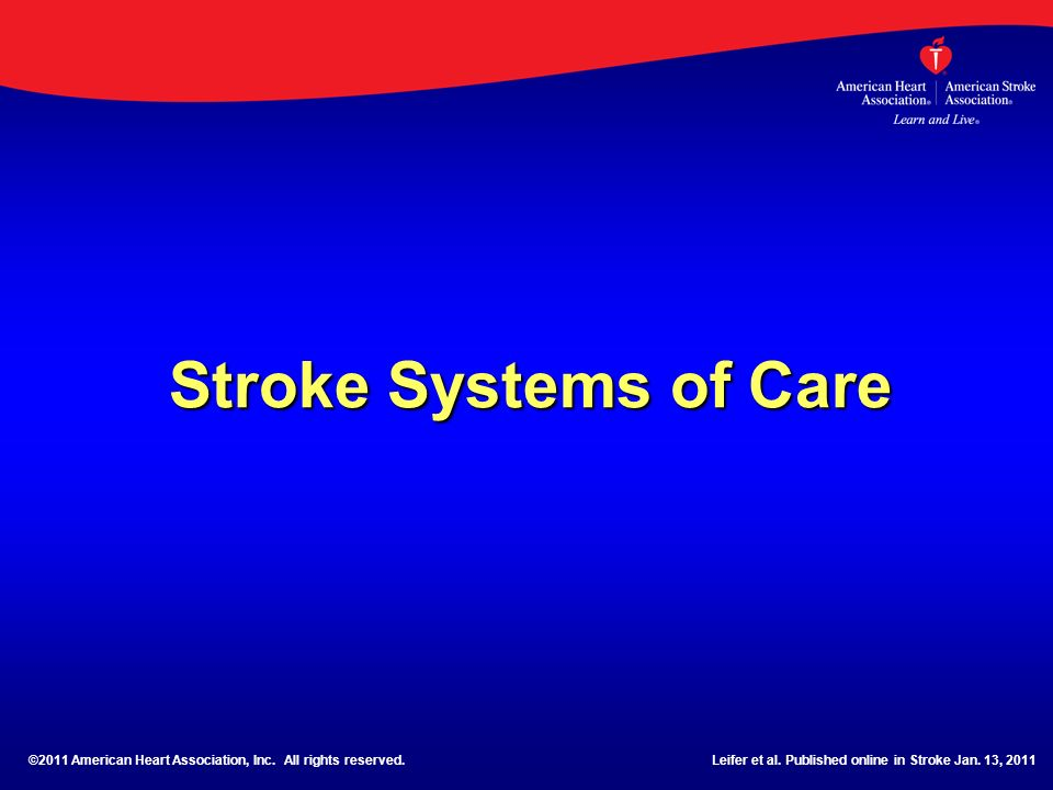 Stroke Systems of Care©2011 American Heart Association, Inc.