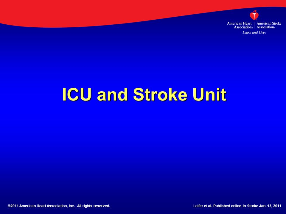 ICU and Stroke Unit©2011 American Heart Association, Inc.