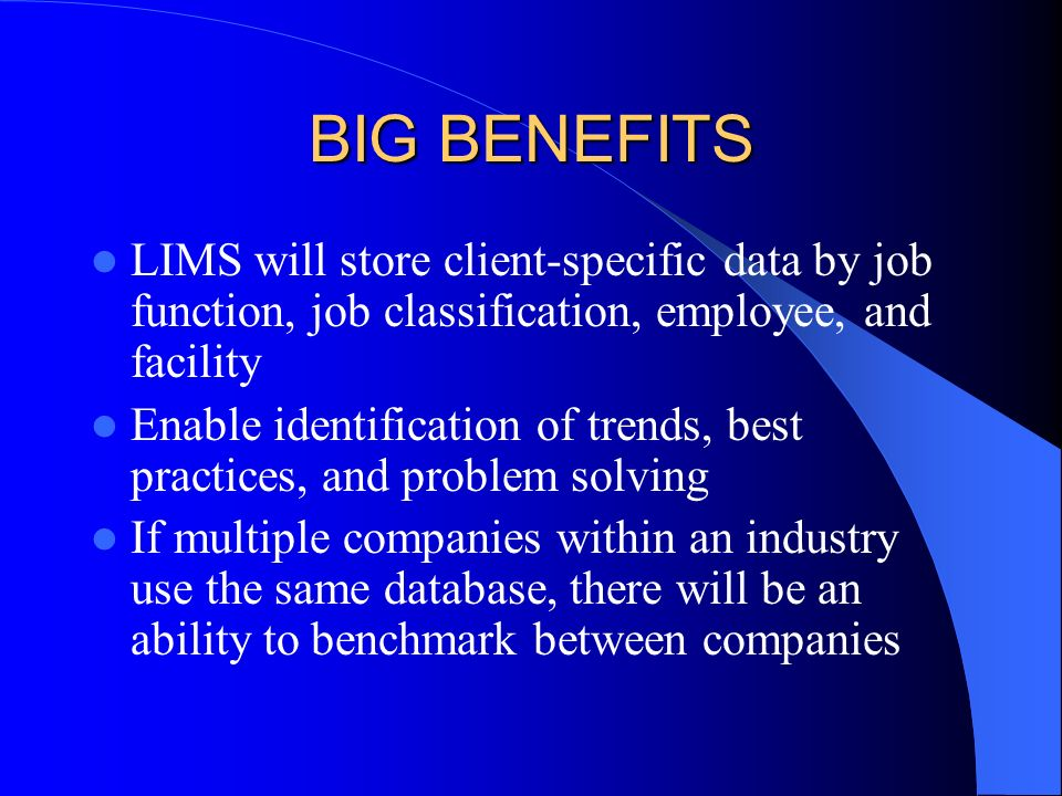 BIG BENEFITS LIMS will store client-specific data by job function, job classification, employee, and facility.