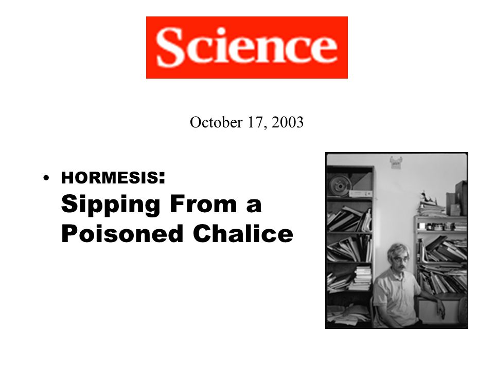 October 17, 2003 HORMESIS: Sipping From a Poisoned Chalice