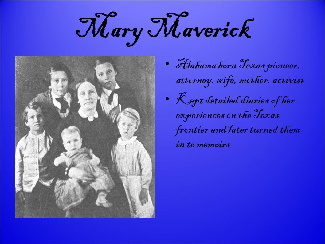 Mary Maverick Alabama born Texas pioneer, attorney, wife, mother, activist.