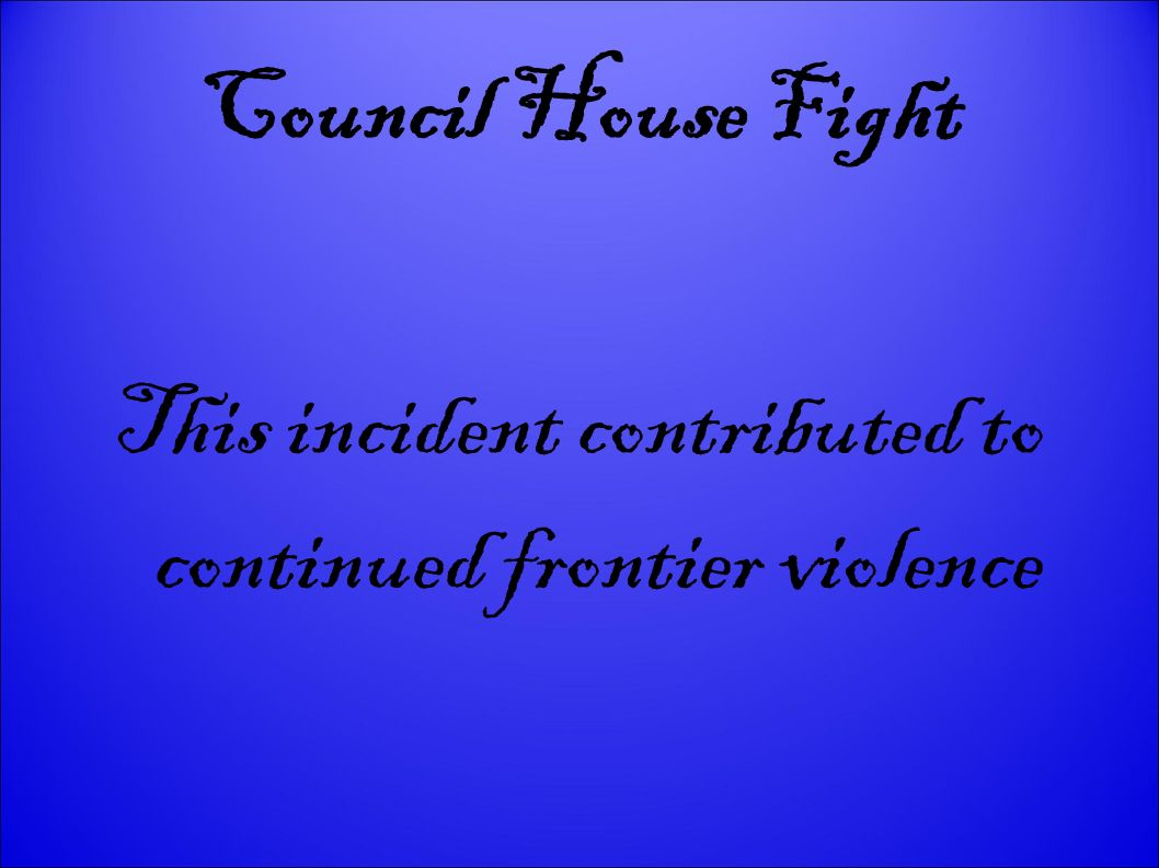 This incident contributed to continued frontier violence