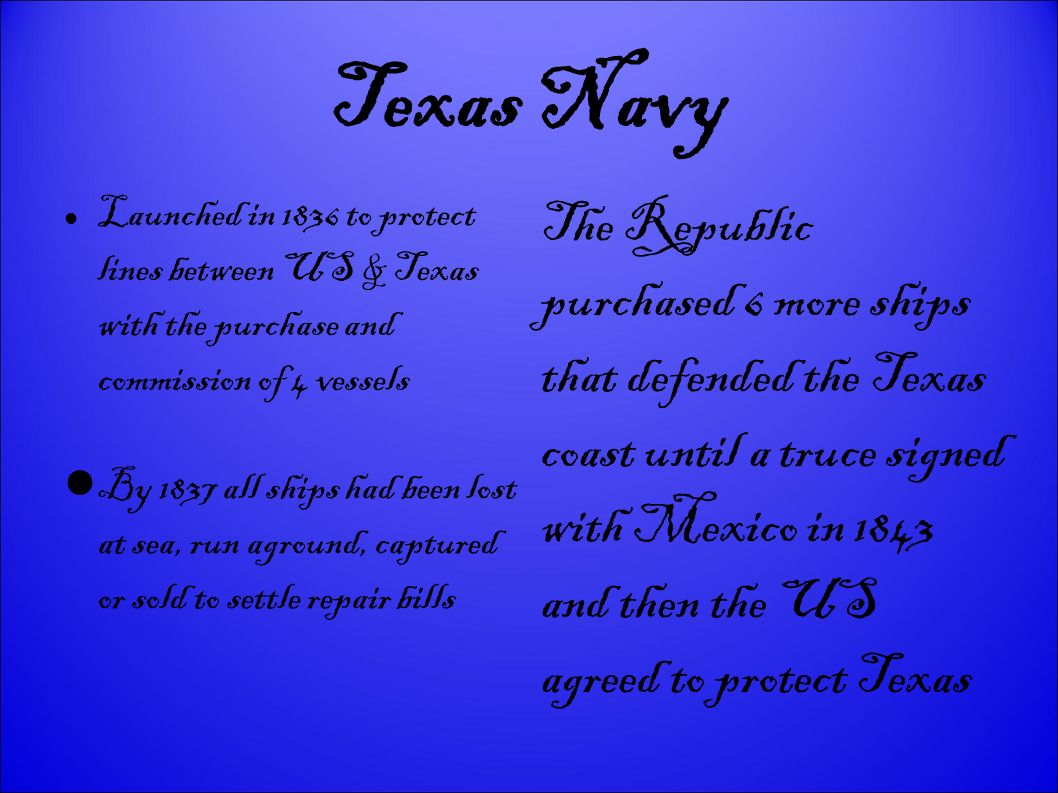 Texas Navy Launched in 1836 to protect lines between US & Texas with the purchase and commission of 4 vessels.