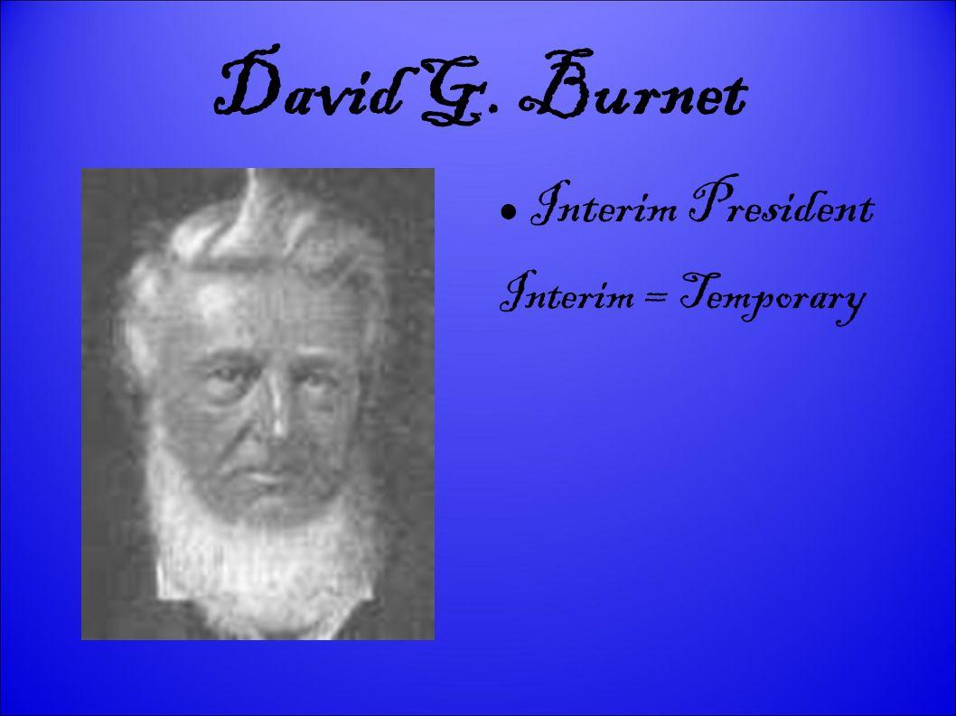 David G. Burnet Interim President Interim = Temporary 3