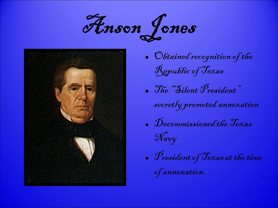 Anson Jones Obtained recognition of the Republic of Texas