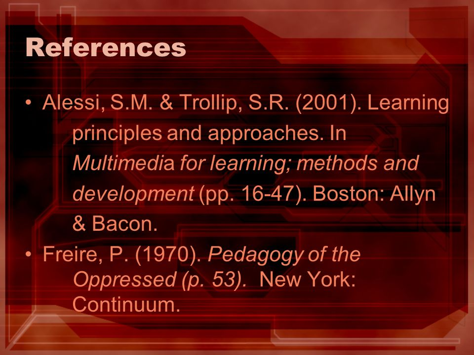 References Alessi, S.M. & Trollip, S.R. (2001). Learning