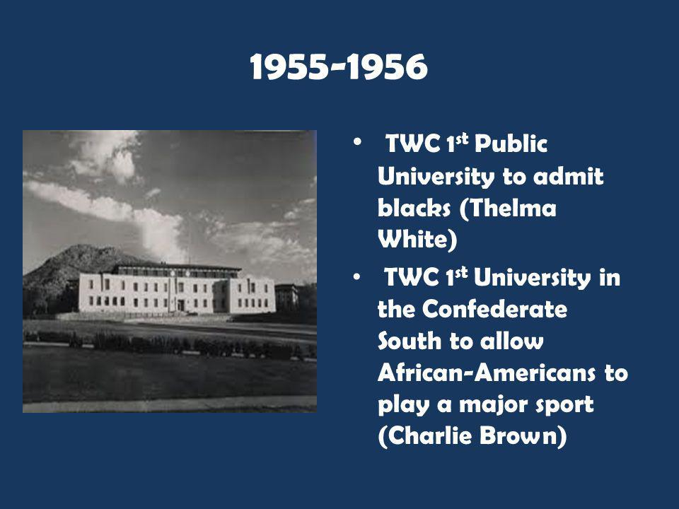 1955-1956 TWC 1st Public University to admit blacks (Thelma White)