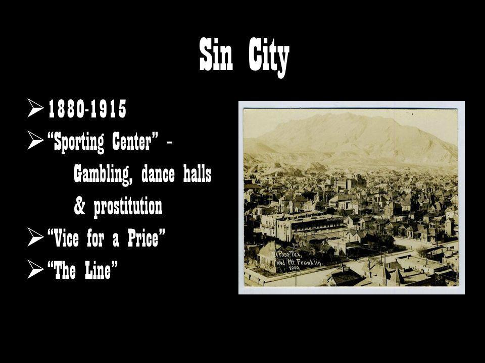 Sin City 1880-1915. Sporting Center – Gambling, dance halls & prostitution. Vice for a Price
