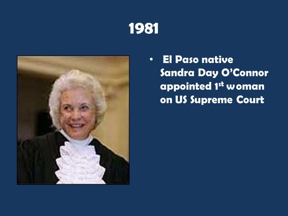 1981 El Paso native Sandra Day O'Connor appointed 1st woman on US Supreme Court