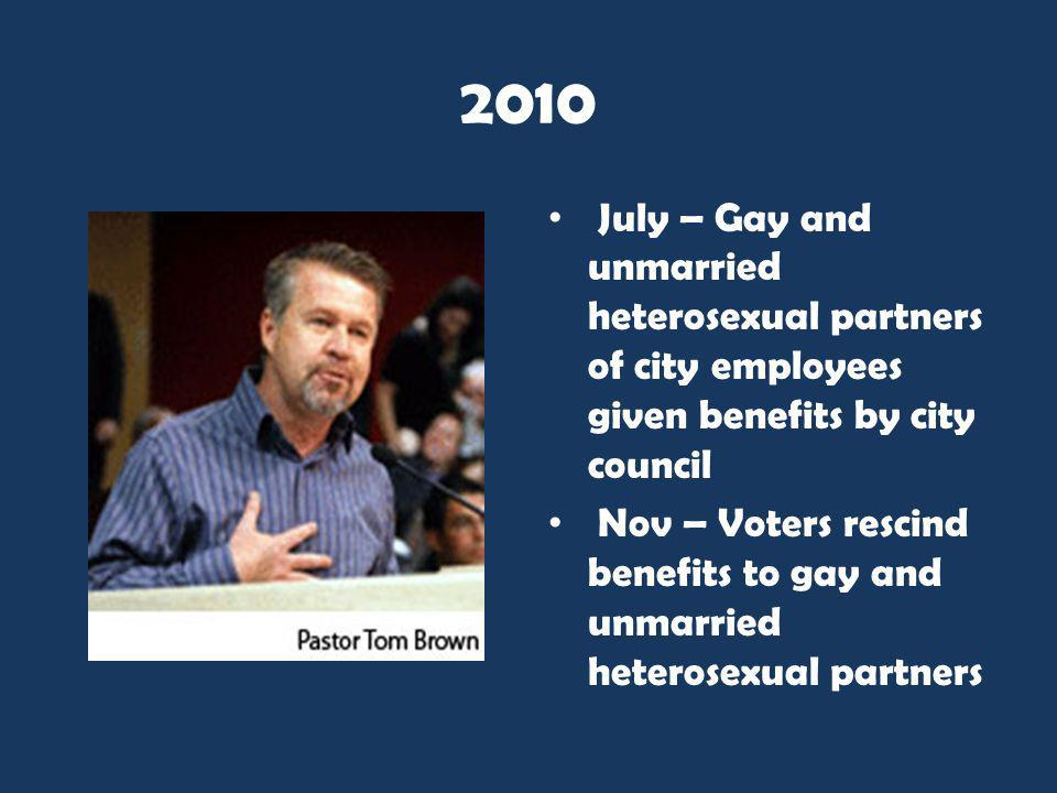 2010 July – Gay and unmarried heterosexual partners of city employees given benefits by city council.