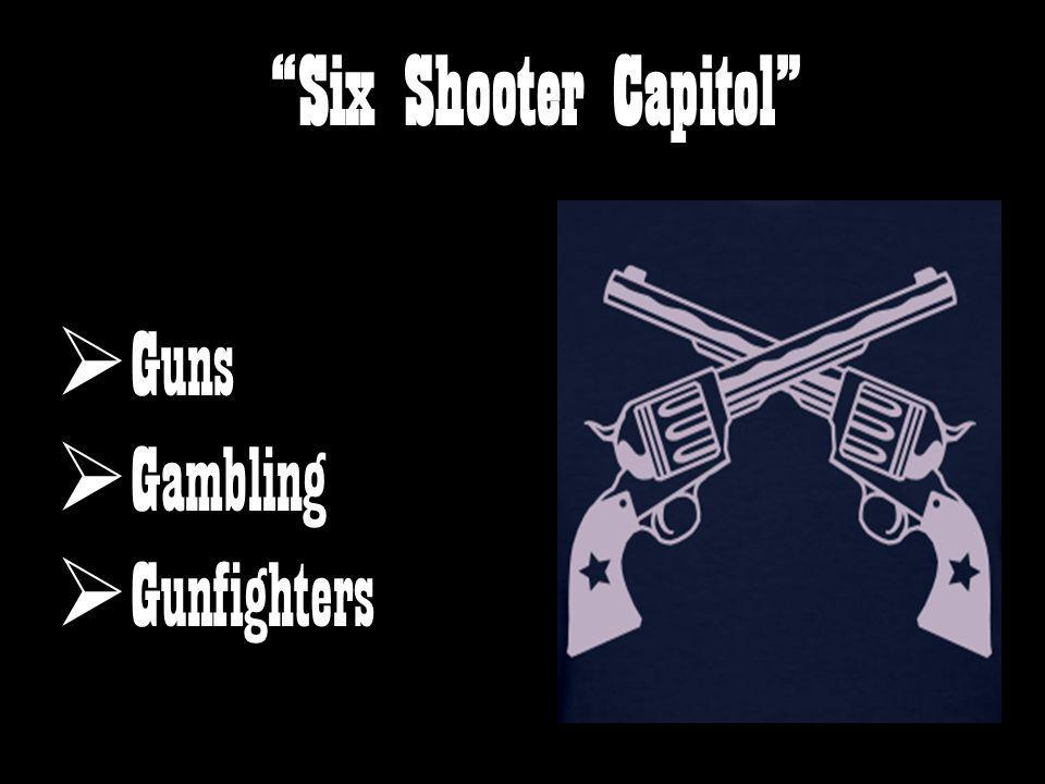Six Shooter Capitol Guns Gambling Gunfighters