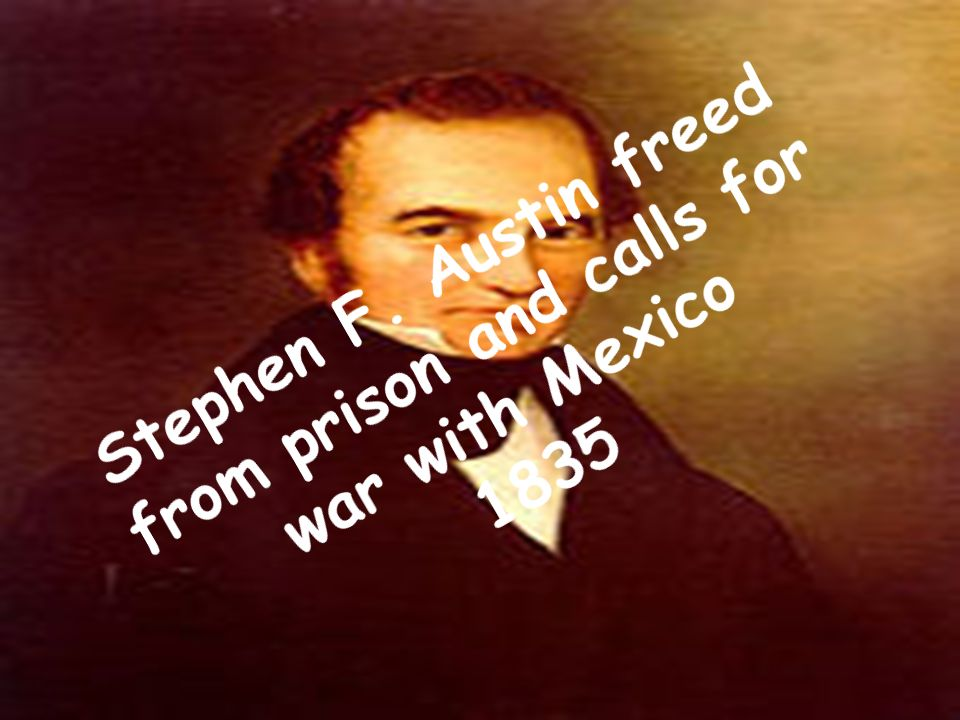 Stephen F. Austin freed from prison and calls for war with Mexico