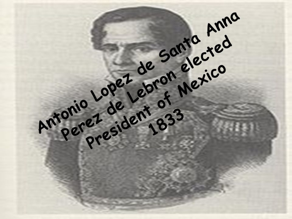 Antonio Lopez de Santa Anna Perez de Lebron elected President of Mexico