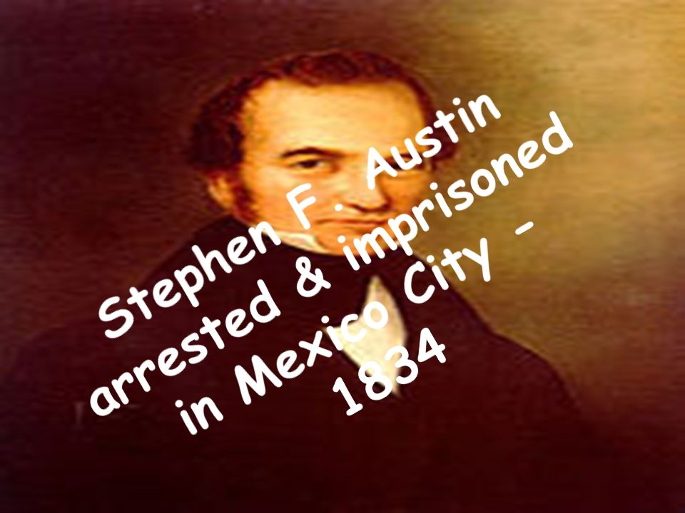 Stephen F. Austin arrested & imprisoned in Mexico City - 1834