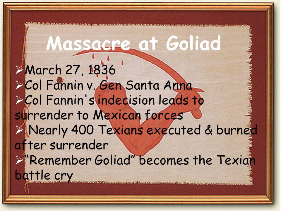 Massacre at Goliad March 27, 1836 Col Fannin v. Gen Santa Anna