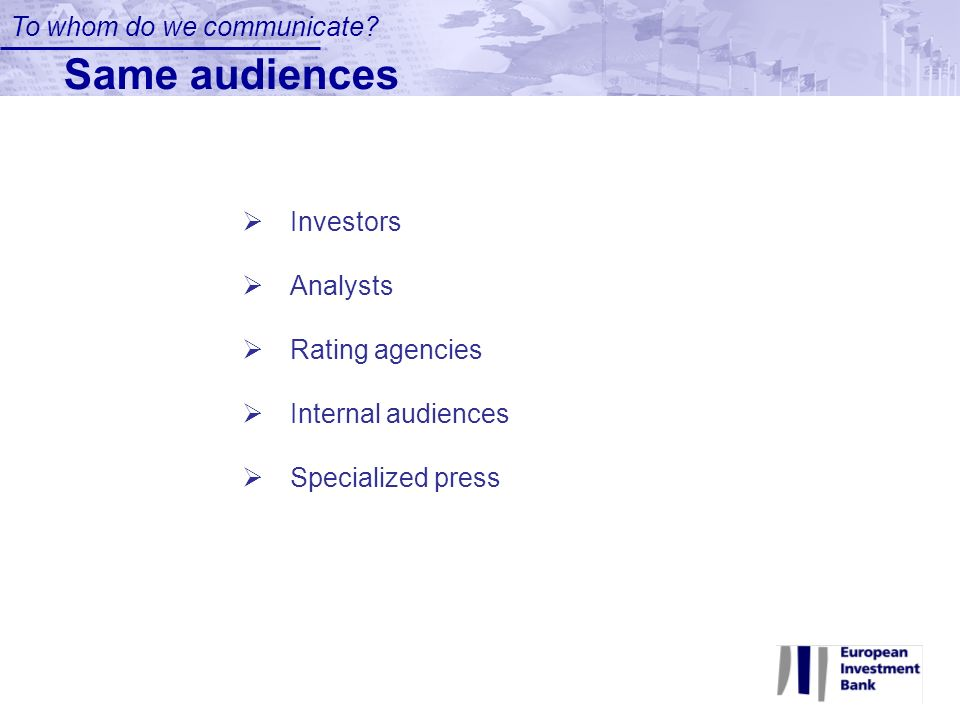 Same audiences To whom do we communicate Investors Analysts