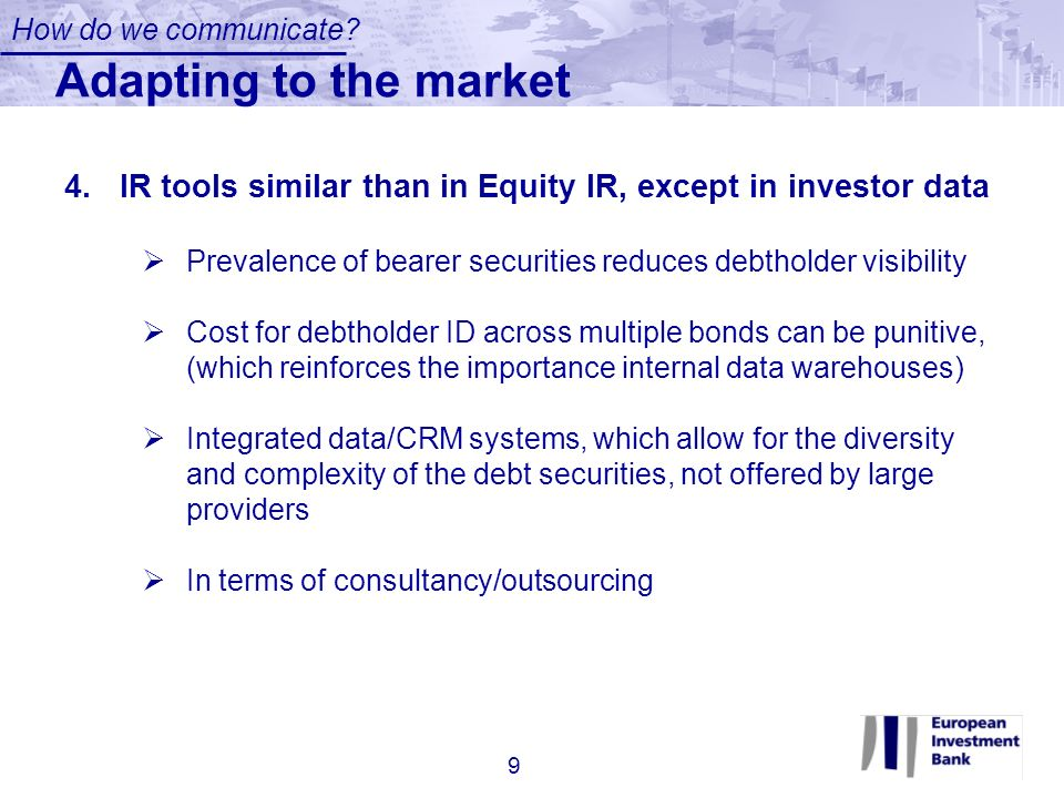 How do we communicate Adapting to the market. IR tools similar than in Equity IR, except in investor data.