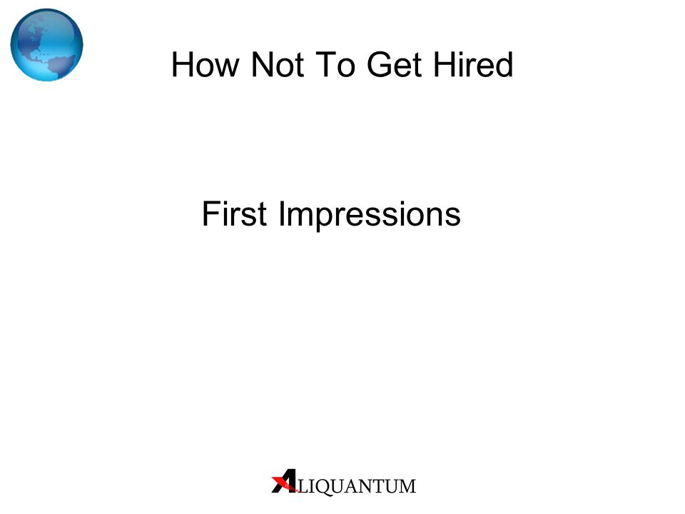 How Not To Get Hired First Impressions