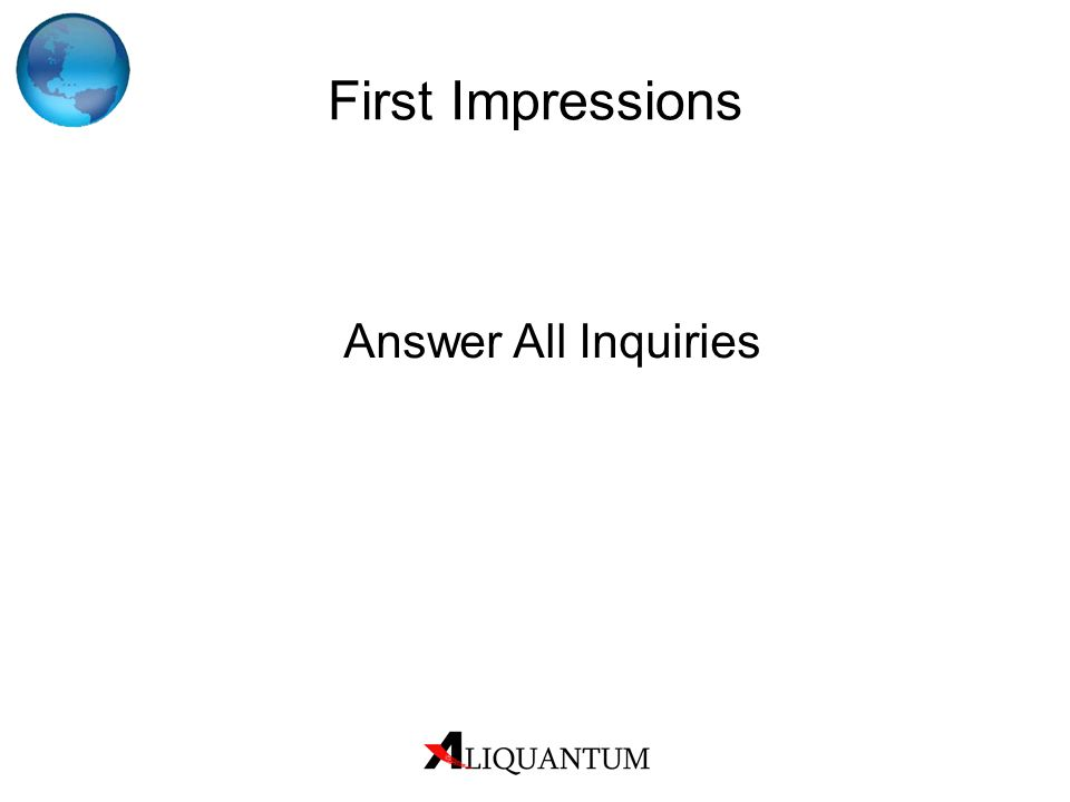 First Impressions Answer All Inquiries