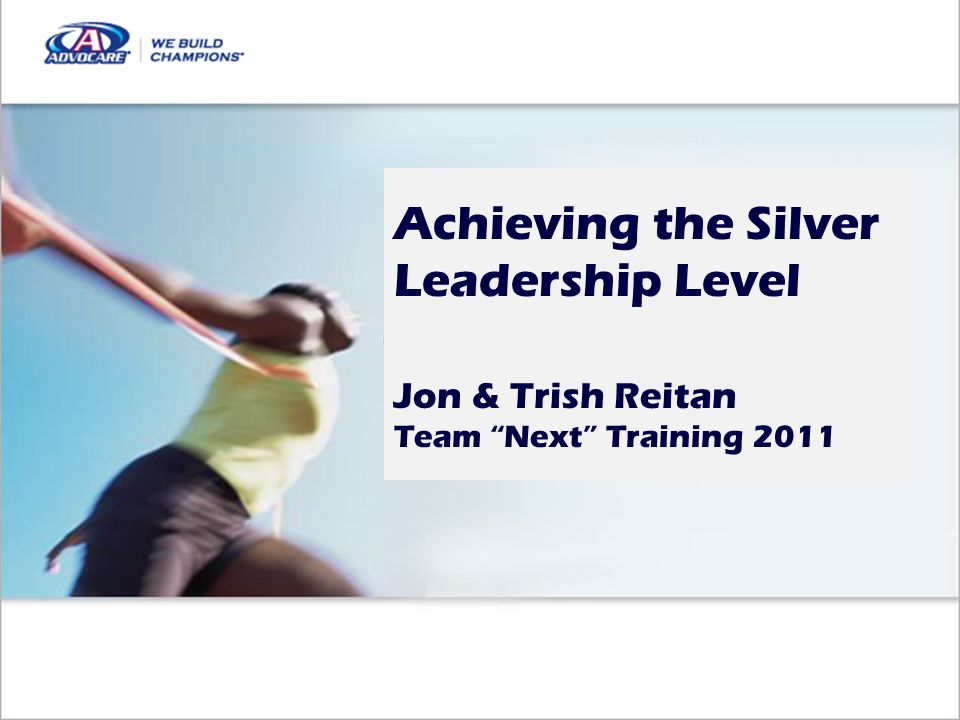 Achieving the Silver Leadership Level Jon & Trish Reitan Team Next Training 2011