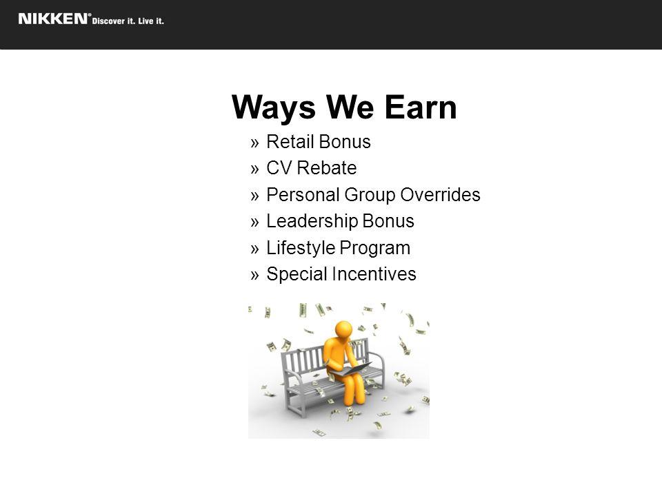 Ways We Earn Retail Bonus CV Rebate Personal Group Overrides