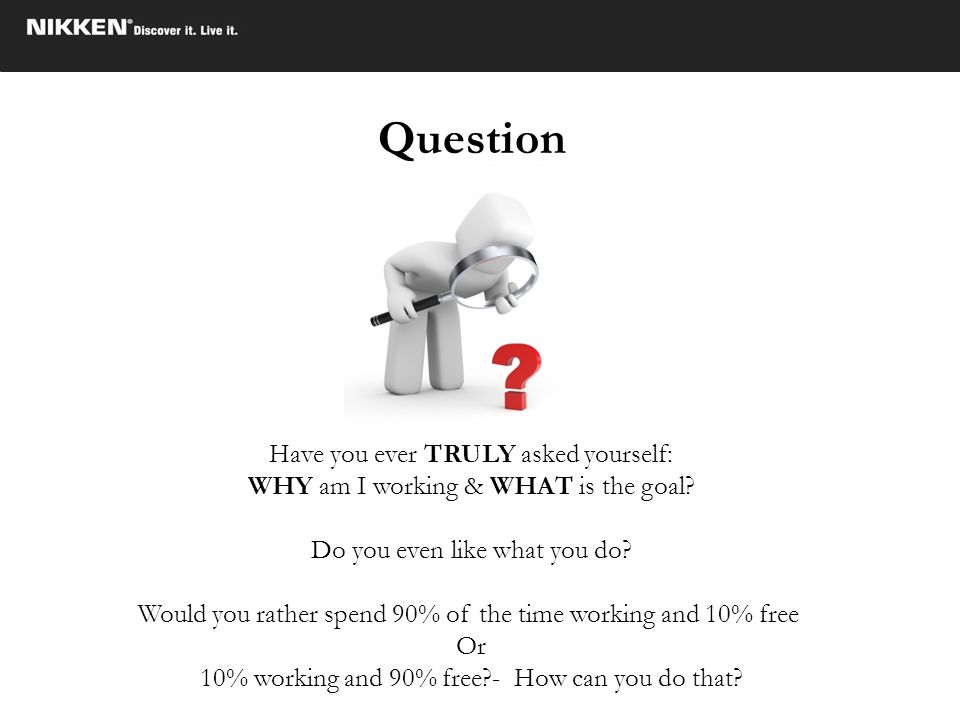 Question Have you ever TRULY asked yourself: