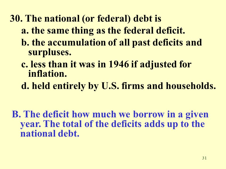 30. The national (or federal) debt is