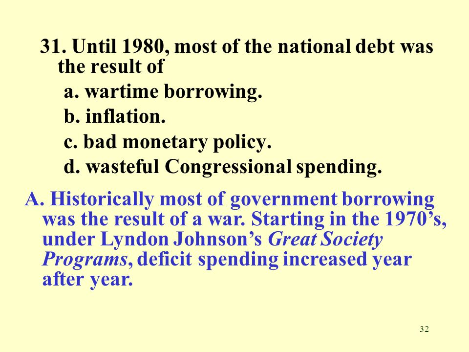 31. Until 1980, most of the national debt was the result of