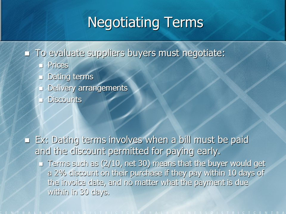 Negotiating Terms To evaluate suppliers buyers must negotiate:
