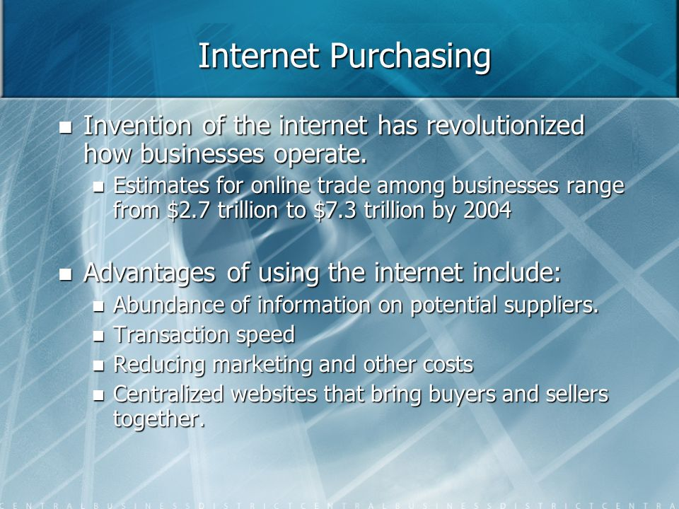 Internet Purchasing Invention of the internet has revolutionized how businesses operate.