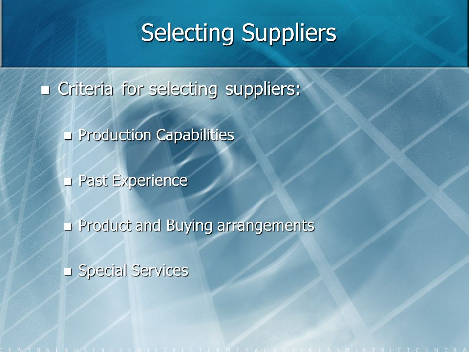 Selecting Suppliers Criteria for selecting suppliers: