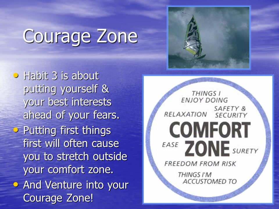 Courage Zone Habit 3 is about putting yourself & your best interests ahead of your fears.